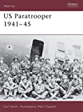 Smith, Carl: U.S. Paratrooper 1941-1945: Weapons, Armor, Tactics