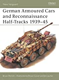 Perrett, Bryan: German Armored Cars and Reconnaissance Half-Tracks 1939-45