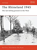 Ford, Ken: The Rhineland 1945: The Last Killing Ground in the West