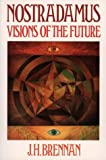 Brennan, J. H.: Nostradamus: Visions of the Future