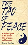Dreher, Diane: The Tao of Peace: A Modern Guide to the Ancient Way of Peace and Harmony