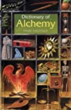 Haeffner, Mark: Dictionary of Alchemy: From Maria Prophetissa to Isaac Newton