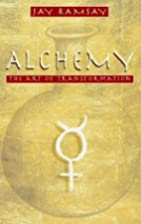 Alchemy Art of Transformation by Jay Ramsay