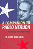 Wilson, Jason: A Companion to Pablo Neruda: Evaluating Neruda's Poetry (Monografías A)