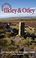 Walks Around Ilkley and Otley by Colin…