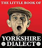 Little Book of Yorkshire Dialect by Arnold…