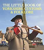 Smith, Julia: The Little Book of Yorkshire Customs & Folklore
