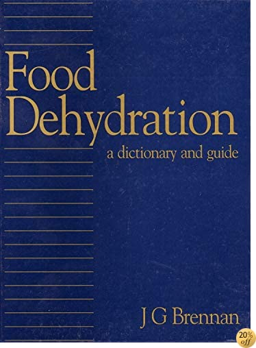 Food Dehydration: A Dictionary and Guide