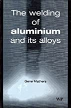 The Welding of Aluminium and Its Alloys by…