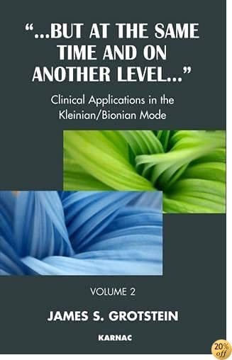 But at the Same Time and on Another Level: Clinical Applications in the Kleinian/Bionian Mode