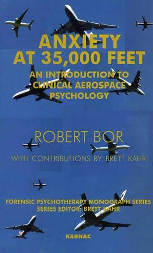 anxiety-at-35000-feet-an-introduction-to-clinical-aerospace-psychology-forensic-psychotherapy-monograph-series