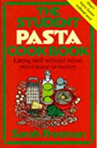 The Student Pasta Cookbook by Sarah Freeman