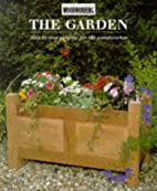 The Garden: Step-by-step Projects for the…