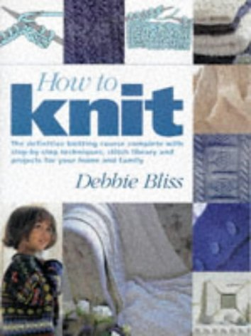 how-to-knit-the-definitive-knitting-course-complete-with-step-by-step-techniques-stitch-libraries