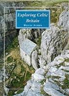 Exploring Celtic Britain by Denise Stobie