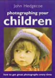 Hedgecoe, John: Photographing Your Children: How to Get Great Photographs Every Time