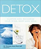 Scott-Moncrieff, Christina: Detox: Cleanse and Recharge Your Mind, Body and Soul