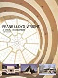 Wright, Frank Lloyd: Frank Lloyd Wright: A Visual Encyclopedia