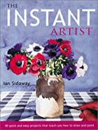 The Instant Artist: 40 Quick and Easy…