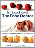 Edgson, Vicki: In Bed With the Food Doctor: How to Eat Your Way to Better Sex and Sleep