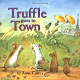 Currey, Anna: Truffle Goes to Town
