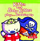 Su, Lucy: Kitten and Baby Kitten Play... Dressing Up