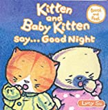 Su, Lucy: Kitten and Baby Kitten Say...Good Night (Kitten & Baby Kitten)