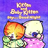 Su, Lucy: Kitten and Baby Kitten Say... Good Night