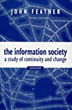 Feather, John: The Information Society: A Study of Continuity and Change