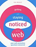 Bradley, Phil: Getting and Staying Noticed on the Web: Your Web Promotion Questions Answered