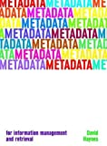 Haynes, David: Metadata: For Information Management and Retrieval