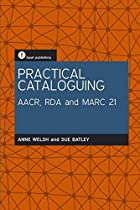 Practical Cataloguing: AACR, RDA and MARC21…