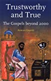 Graffy, Adrian: Trustworthy and True: The Gospels Beyond 2000