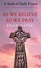 As We Believe, So We Pray: Lent & Easter by…