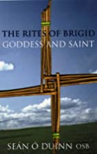 The Rites of Brigid: Goddess & Saint by Sean…
