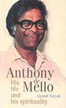 Anthony de Mello: His Life and His…