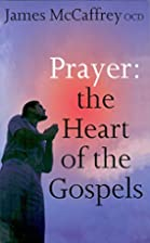 Prayer: The Heart of the Gospels by James…