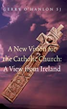 A New Vision for the Catholic Church: A View…