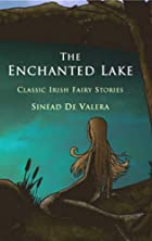 The Enchanted Lake: Classic Irish Fairy…