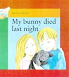 My Bunny Died Last Night (Help Books) by…