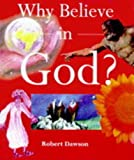 Dawson, Robert: Why Believe in God