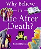 Dawson, Robert: Why Believe in Life After Death
