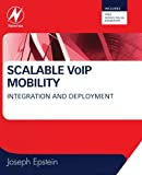 Epstein, Joseph: Scalable VoIP Mobility: Integration and Deployment