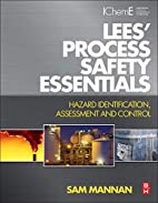 Lees' Process Safety Essentials: Hazard…
