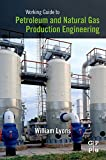 Lyons, William: Working Guide to Petroleum and Natural Gas Production Engineering