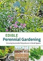 Edible Perennial Gardening: Growing…