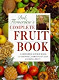 Flowerdew, Bob: Bob Flowerdew's Complete Fruit Book: A Definitive Source Book to Growing, Harvesting, and Cooking Fruit