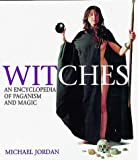 Jordan, Michael: Witches: An Encyclopedia of Paganism and Magic