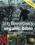 Flowerdew, Bob: Bob Flowerdew's Organic Bible : Successful Gardening the Natural Way