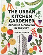 The Urban Kitchen Gardener: Growing &…